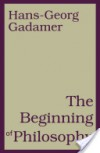 Beginning of Philosophy - Hans-Georg Gadamer, Rod Coltman