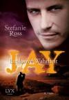 Jay - Explosive Wahrheit - Stefanie Ross