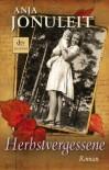 Herbstvergessene: Roman - Anja Jonuleit