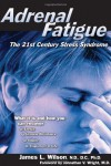 Adrenal Fatigue: The 21st Century Stress Syndrome - Johnathan V. Wright, James L. Wilson