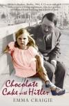 Chocolate Cake With Hitler - Emma Craigie