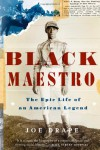 Black Maestro: The Epic Life of an American Legend - Joe Drape