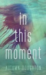 In This Moment - Autumn Doughton