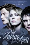 The Indigo Spell (Bloodlines, Book 3) - Richelle Mead
