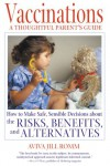 Vaccinations: A Thoughtful Parent's Guide: How to Make Safe, Sensible Decisions about the Risks, Benefits, and Alternatives - Aviva Jill Romm