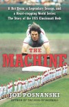 The Machine: A Hot Team, a Legendary Season, and a Heart-stopping World Series: The Story of the 1975 Cincinnati Reds - Joe Posnanski