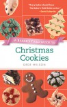 Baker's Field Guide to Christmas Cookies - Dede Wilson