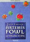 Artemis Fowl. La venganza de Opal  - Eoin Colfer, Ana Alcaina
