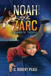 Noah Zarc: Mammoth Trouble - D. Robert Pease