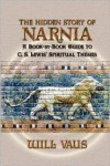 The Hidden Story of Narnia: A Book-By-Book Guide to C. S. Lewis' Spiritual Themes - Will Vaus, Anne Waller Jenkins