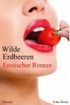 Wilde Erdbeeren. Erotischer Roman - Edna Meare;Ednor Mier