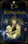 T. S. Livingston and the Mystery at Madame Molineaux's - Violet Selborne