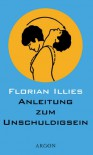 Anleitung zum Unschuldigsein - Florian Illies