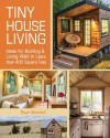 Tiny House Living: Ideas for Building and Living Well in Less Than 400 Square Feet - Ryan Mitchell