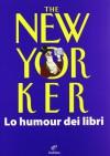 The New Yorker. Lo humour dei libri - Jean-Loup Chiflet