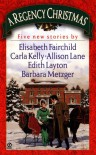 A Regency Christmas (Regency Christmas) - Barbara Metzger, Elisabeth Fairchild, Allison Lane, Carla Kelly, Edith Layton, Mary Balogh