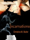 Incarnations - Christine M. Butler