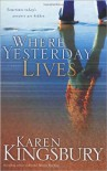 Where Yesterday Lives - Karen Kingsbury