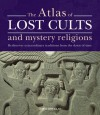 The Atlas of Lost Cults and Mystery Religions: Rediscover Extraordinary Traditions from the Dawn of Time - David Douglas
