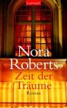 Zeit der Träume: Roman - Nora Roberts