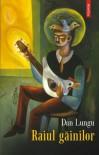 Raiul găinilor: fals roman de zvonuri şi mistere - Dan Lungu