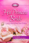 His Princess Bride: Love Letters from Your Prince - Sheri Rose Shepherd