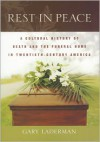Rest in Peace: A Cultural History of Death and the Funeral Home in Twentieth-Century America - Gary Laderman