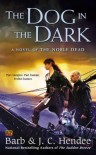 The Dog in the Dark: A Novel of the Noble Dead (Noble Dead Saga: Series 3 #2) - Barb Hendee, J.C. Hendee