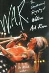 W.A.R.: The Unauthorized Biography of William Axl Rose - Mick Wall