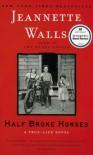 Half Broken Horses - Jeannette Walls