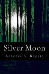 Silver Moon - Rebecca A. Rogers