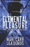 Elemental Pleasure (Trinity Master) (Volume 1) - 'Mari Carr',  'Lila Dubois'