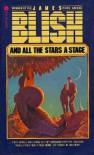 And All the Stars a Stage - James Blish
