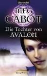 Die Tochter von Avalon: Roman - Meg Cabot