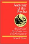 Anatomy of the Psyche: Alchemical Symbolism in Psychotherapy (Reality of the Psyche) - Edward F. Edinger