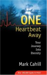 One Heartbeat Away: Your Journey into Eternity - Mark Cahill