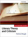 Literary Theory and Criticism: An Oxford Guide - Patricia Waugh (Editor)