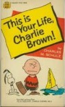 This Is Your Life, Charlie Brown - Charles M. Schulz