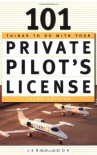 101 Things To Do With Your Private Pilot's License - LeRoy  Cook