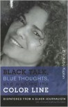Black Talk, Blue Thoughts, and Walking the Color Line: Dispatches from a Black Journalista - Erin Aubry Kaplan, Michael Eric Dyson