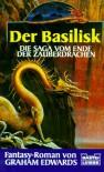 Der Basilisk. Die Saga vom Ende der Zauberdrachen. - Graham Edwards
