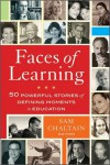 Faces of Learning: 50 Powerful Stories of Defining Moments in Education - Sam Chaltain