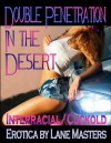 Double Penetration in the Desert: An Interracial Cuckold Story - Lane Masters