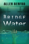 Bridge Water - Allen Renfro