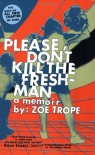 Please Don't Kill the Freshman: A Memoir - Zoe Trope