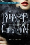 Born of Corruption - Teri Brown
