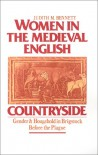 Women in the Medieval English Countryside: Gender and Household in Brigstock before the Plague - Judith M. Bennett