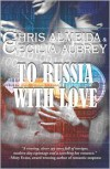 To Russia With Love - Chris Almeida,  Cecilia Aubrey