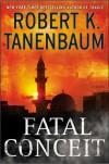Fatal Conceit: A Novel - Robert K. Tanenbaum