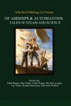 Of Airships & Automatons: Tales of Steam and Science - A Victoria Jones, Ross Baxter, Ray Dean, Liam Hogan, Nicole Lavigne, Lee Parry, Seamus Sweeney, John Walton